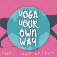 Yoga Your Own Way, Vol. 4 — The Lunar Aspect