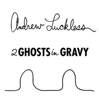2 Ghosts In Gravy — Andrew Luckless
