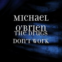 The Drugs Don't Work — Michael O'Brien