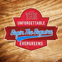 The Unforgettable Evergreens - Begin the Beguine — сборник