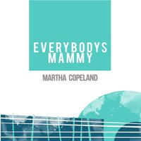Everybody's Mammy — Martha Copeland