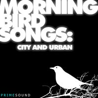 Morning Bird Songs (City and Urban Recordings) — Prime Sound
