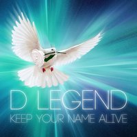 Keep Your Name Alive — D Legend