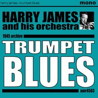 Trumpet Blues — Harry James and His Orchestra