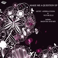 Make Me a Question EP — Victor Elle, Andrea Colina, Andrea Colina & Victor Elle