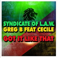 Got It Like That — Greg B, Syndicate of law