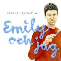 Pontus Holmgren Emily Och Jag