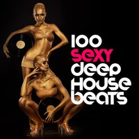 100 Sexy Deep House Beats — Dance Party DJ, Dance Hits, Mallorca Dance House Music Party Club, Dance Hits|Dance Party DJ|Mallorca Dance House Music Party Club