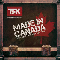 Made In Canada: The 1998 - 2010 Collection — Thousand Foot Krutch