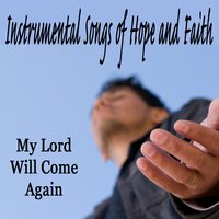 Instrumental Songs of Hope and Faith: My Lord Will Come Again — The O'Neill Brothers Group