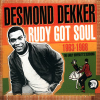 Rudy Got Soul: The Early Beverley's Sessions 1963-1968 — Desmond Dekker