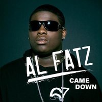 Came Down — Al Fatz