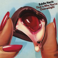That Is Why You're Overweight — Eddie Harris