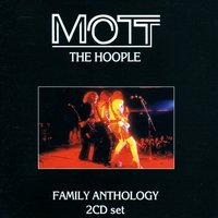 Family Anthology — Mott The Hoople
