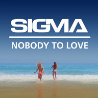 Nobody To Love — Sigma