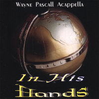 In His Hands — Wayne Pascall Acappella