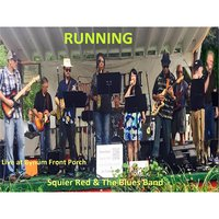 Running: Live at Bynum Front Porch — Squier Red & The Blues Band