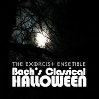 Bach's Classical Halloween — The Exorcist Ensemble