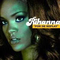 Pon de Replay — Rihanna