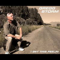I Get This Feelin' — Gregg Storm