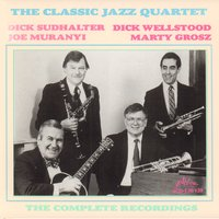 The Complete Recordings — Marty Grosz, Dick Sudhalter, Dick Wellstood, Joe Muranyi, The Classic Jazz Quartet