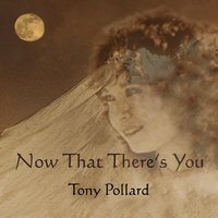 Now That There's You — Tony Pollard