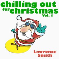 Chilling Out For Christmas Vol. 1 — Lawrence Smith