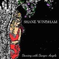 Dancing With Danger-Angels — Shane Windham
