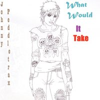 What Would It Take — Johnny Peddletrax