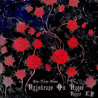 Raindrops On Roses Remix EP — An-ten-nae