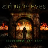 Surrender the Fire — Autumns Eyes