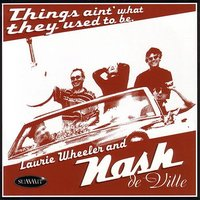 Things Ain't What They Used To Be — Laurie Wheeler and Nash de Ville