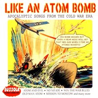 Like An Atom Bomb - Apocalyptic Songs From The Cold War Era — сборник