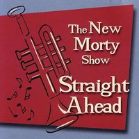 Straight Ahead — The New Morty Show