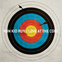 Love At The Core — Run Kid Run