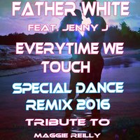 Everytime We Touch House Remix — Father White, Jenny J.