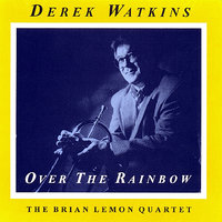 Over the Rainbow — Derek Watkins, The Brian Lemon Quartet