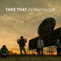 I'd Wait For Life — Take That