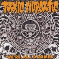 We're All Doomed — Toxic Narcotic