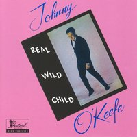 Real Wild Child — Johnny O'Keefe