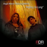 Waiting So Long — Angel Makris, Melina