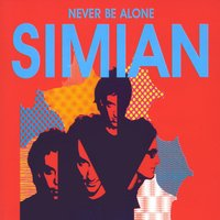 Never Be Alone — Simian