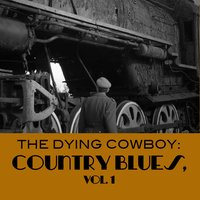 The Dying Cowboy: Country Blues, Vol. 1 — сборник