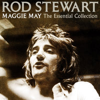 Maggie May: The Essential Collection — Rod Stewart