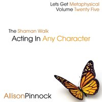 The Shaman Walk: Acting in Any Character — Allison Pinnock