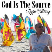 God Is the Source — Reggie Calloway
