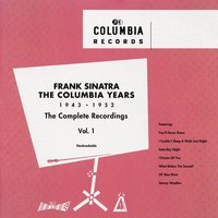 The Columbia Years (1943-1952): The Complete Recordings: Volume 1 — Frank Sinatra