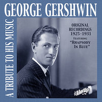 George Gershwin: A Tribute to His Music (Recordings 1925-1931) — Джордж Гершвин, Paul Whiteman And His Orchestra, Red Nichols, Louisiana Rhythm Kings, Roger Wolfe Kahn and His Orchestra, Jesse Crawford