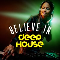 Believe in Deep House — Dance Hits 2014 & Dance Hits 2015, Dancefloor Hits 2015, House Party, Dance Hits 2014 & Dance Hits 2015|Dancefloor Hits 2015|House Party