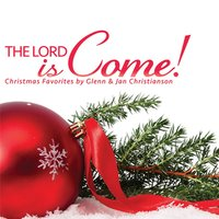 The Lord Is Come! — Glenn Christianson & Jan Christianson